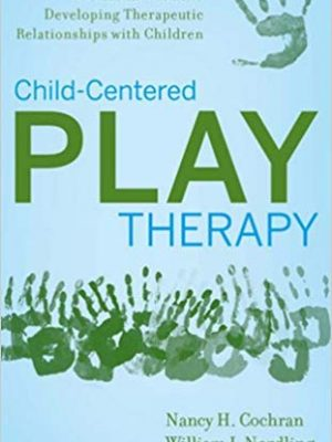 B-406 Child-Centered Play Therapy: A Practical Guide To Developing Therapeutic Relationships with Children  (by Cochran, Nordling & Cochran)
