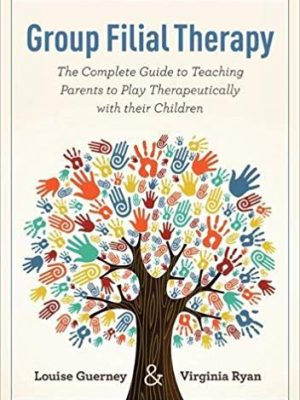 B-503 Group Filial Therapy: The Complete Guide to Teaching Parents to Play Therapeutically with their Children (by Louise Guerney and Jennifer Ryan)